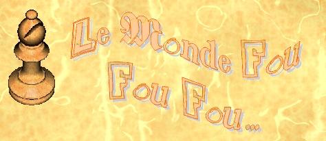 Le Monde Fou Fou Fou...