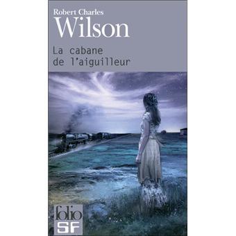 [Wilson, Robert Charles] La cabane de l'aiguilleur 97820711