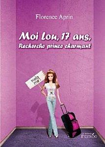 MOI, LOU, 17 ANS, RECHERCHE PRINCE CHARMANT de Florence Aprin Ob_34d10