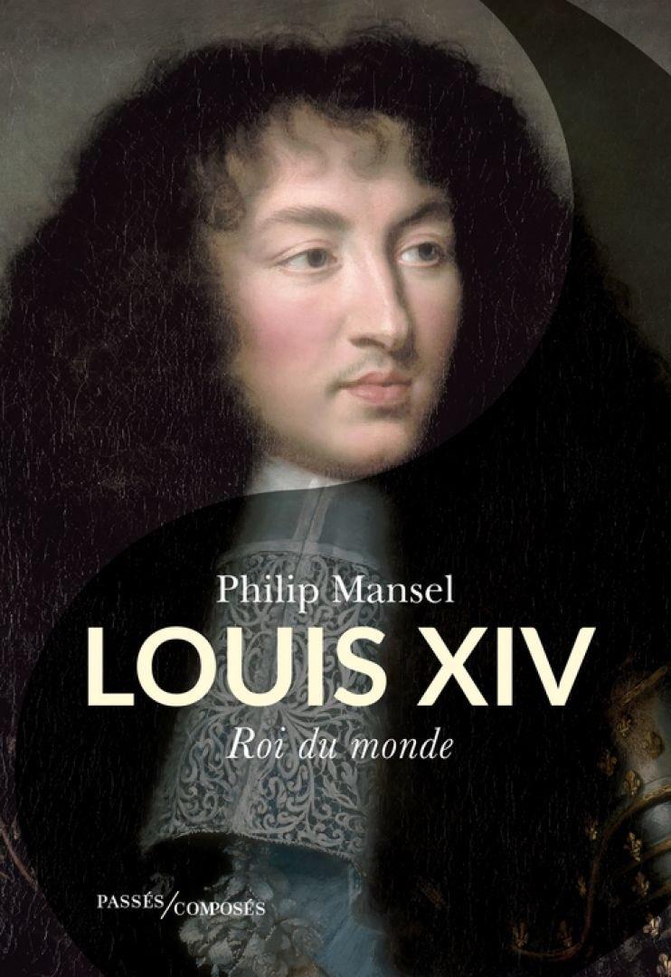 Le Cours de l'histoire Louis XIV Roi du Monde Philipp Mansel Ee4fmk10