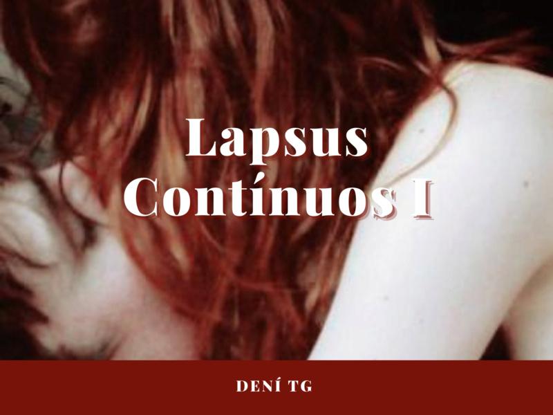 Lapsus Contínuos I > Drabble> Primera pequeña visión al infierno por DENÍ TG 0001-510