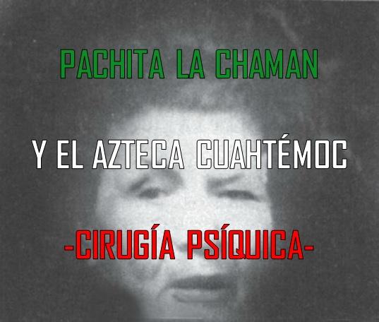 PACHITA, MEDIUM ILLUMINATI, CHAMANA  MEXICANA Bro11