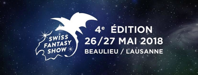 Swiss Fantasy Show 4 - 26 & 27 Mai 2018 - Beaulieu Lausanne Sfs4_010