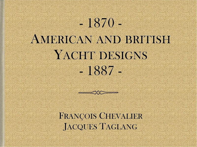 1870 - American & British yacht designs - 1887 - T1 - V1 - F. Chevalier & J. Taglang  L020a10