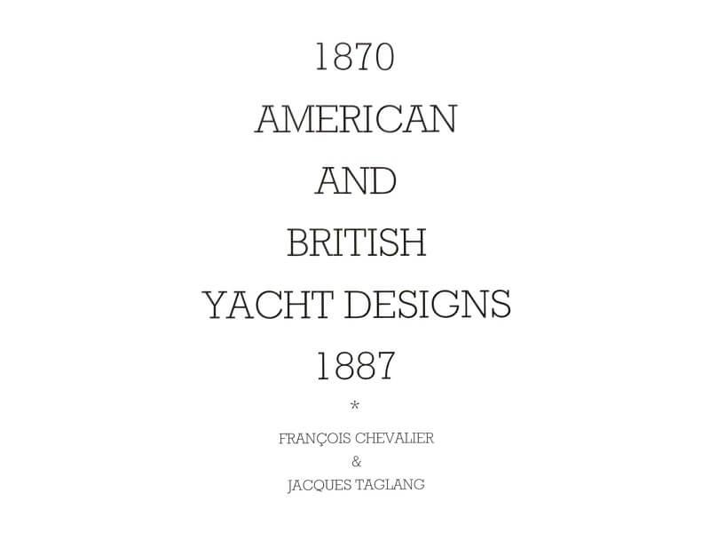 1870 - American & British yacht designs - 1887 - T1 - V1 - F. Chevalier & J. Taglang  L020d10