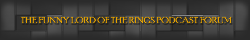 The Funny LOTR Podcast Forum