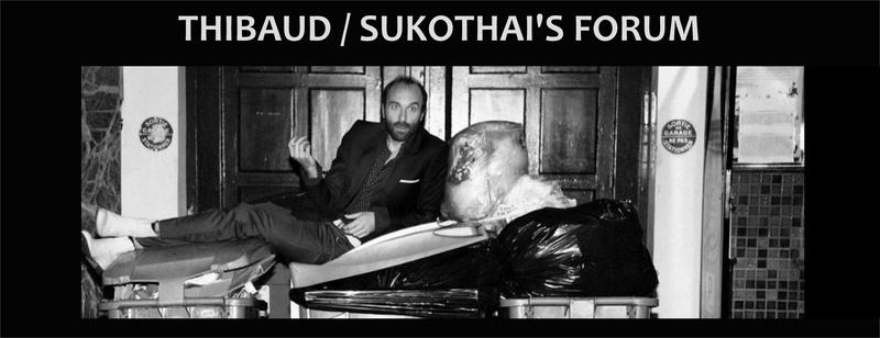 THIBAUD / SUKOTHAI'S FORUM