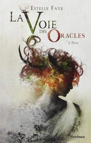 LA VOIE DES ORACLES (Tome 1) THYA d'Estelle Faye 712-ua10
