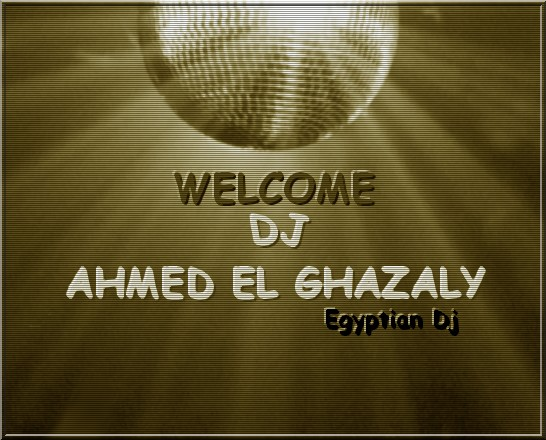 Welcome To Dj Ahmed El Ghazaly Dj_gha10