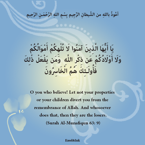 Let not your properties or your children divert you from the remembrance of Allah (Surah Al-Munafiqun 63: 9)  8810