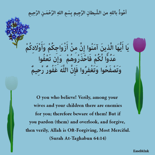 Verily, among your wives and your children there are enemies for you (Surah At-Taghabun 64: 14-15) 8910