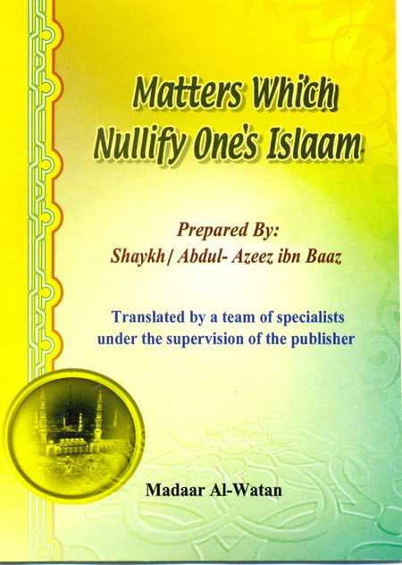 Matters which Nullify One's Islam-ibn Baz (rahimahullah) Nullif10