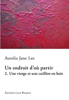 [Lee, Aurelia Jane] Un endroit d'où partir - T.ll : Une vierge et une cuillère en bois 527blo11
