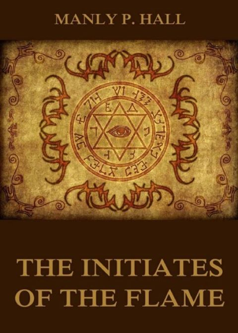 The Initiates of the Flame  ***  Manly P. Hall 20032010