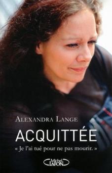 ACQUITTEE, JE L'AI TUE POUR NE PAS MOURIR d'Alexandra Lange Couv1610