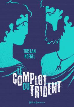 [Köegel, Tristan] Le complot du trident Cover123