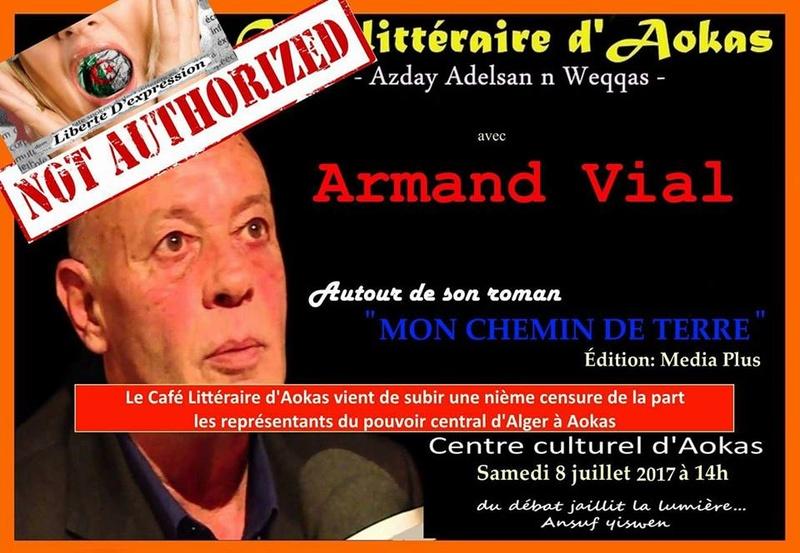 La conférence-débat prévue avec Armand Vial le samedi 10 juillet 2017 à 14 h au centre culturel Rahmani d'Aokas est interdite par les autorités. 110