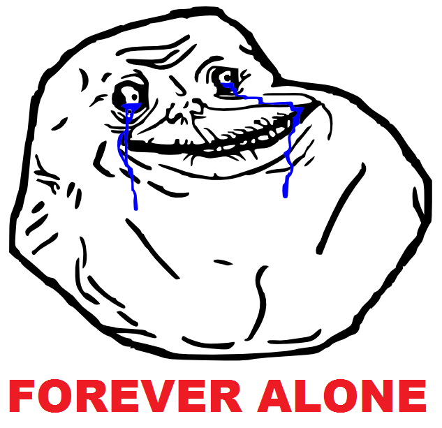 "Are you a ""Forever Alone""? :'3 Foreve11"