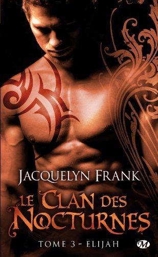 FRANK Jacquelyn - NIGHTWALKERS (LE CLAN DES NOCTURNES) - Tome 3 : Elijah Elijah10