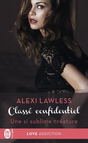 Classé Confidentiel - Tome 1: Une Si Sublime Créature de Alexi Lawless Classy10