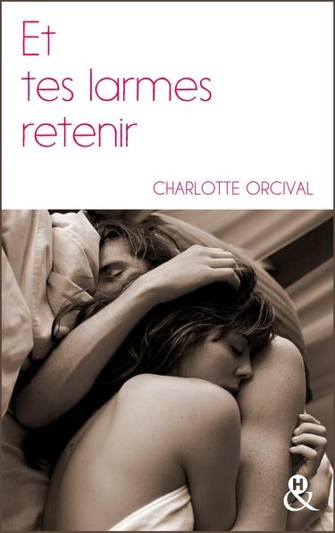 Et tes larmes retenir - Charlotte Orcival Et_tes10