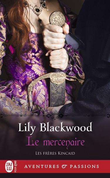Les Frères Kincaid - Tome 1: Le Mercenaire de Lily Blackwood Lily10