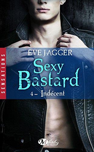 Sexy Bastard - Tome 4: Indécent de Eve Jagger 51utvn10