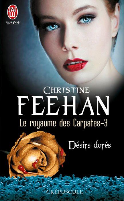 Le royaume des Carpates, Tome 3 : Désirs dorés de Christine Feehan 76733_10