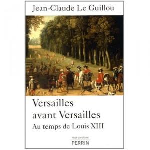 Versailles au temps de Louis XIII Jean Claude le Guillou Versai11