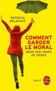 COMMENT GARDER LE MORAL (MÊME PAR TEMPS DE CRISES) de Patricia Delahaie 97822510