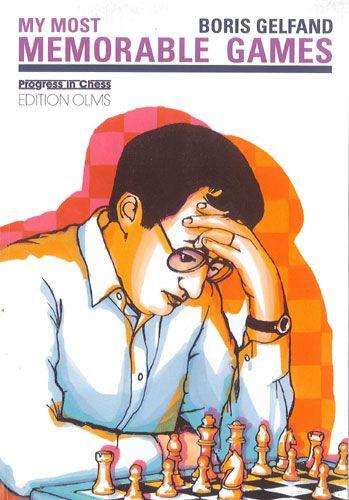 Boris Gelfand - My Most Memorable Games: Preface by Vladimir Kramnik 126210