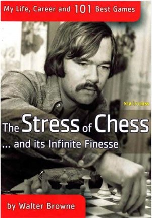 The Stress of Chess. And Its Infinite Finesse: My Life, Career and 101 Best Chess Games - Walter Browne  Captur31