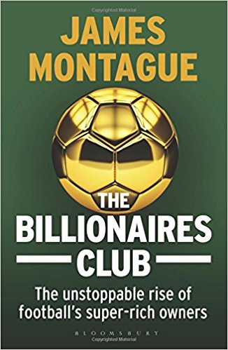 'The Billionaires Club: The Unstoppable Rise Of Football's Super-Rich Owners' by James Montague Billio10