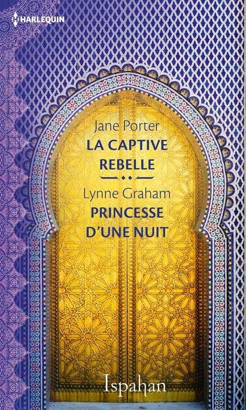 La captive rebelle de Jane Porter + Princesse d'une nuit de Lynne Graham Collection Ispahan 00439110