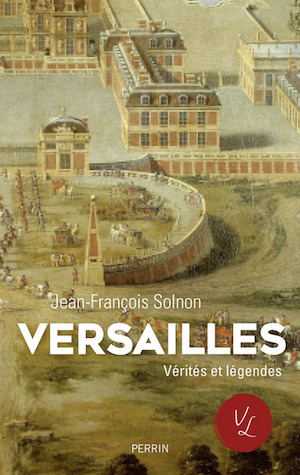 Versailles, vérités et légendes. De Jean-François Solnon 97822611