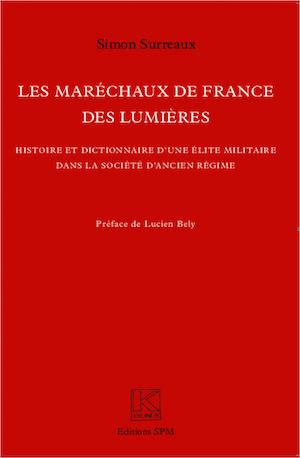 Servir le roi, vie et mort des maréchaux de France au XVIIIe siècle. De Simon Surreaux 97829110
