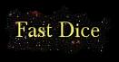 Fast Dice