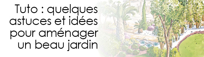 [Débutant] Astuces et idées pour aménager un beau jardin Titre11