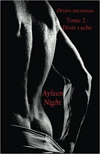 NIGHT Ayleen - Désirs inconnus - Tome 2 : Désirs cachés  41awws10