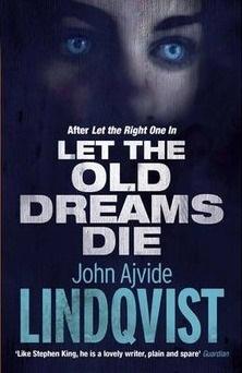 Let the Old Dreams Die, John Ajvide Lindqvist 18759710