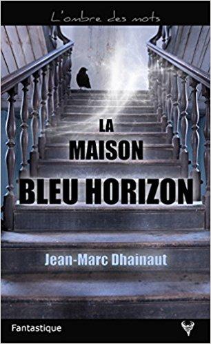 [Dhainaut, Jean-Marc] La maison bleu horizon 518e-210