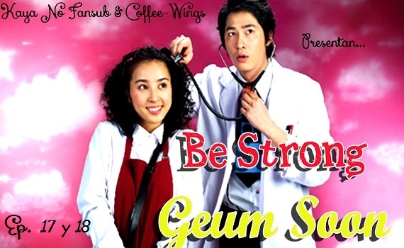 Be strong, Geum Soon! ----> Ep. 17 y 18 17-1810
