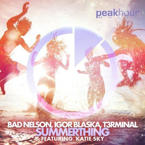 bad nelson, Igor Blaska & T3rminal - Summerthing (feat. Katie Sky) [Original Mix] 16082610