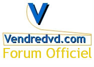 Forum Officiel de Vendredvd.com (www.vendredvd.com) VENDREDVD AVIS