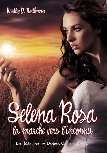 NORTHMAN Westley D. - LES MEMOIRES DU DERNIER CYCLE - Tome 1 : Selena Rosa : Marche vers l'inconnu 713itp11