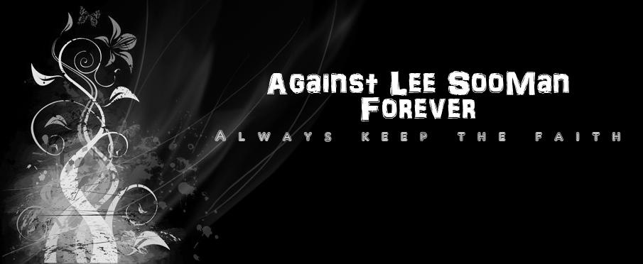 Against Lee SooMan forever