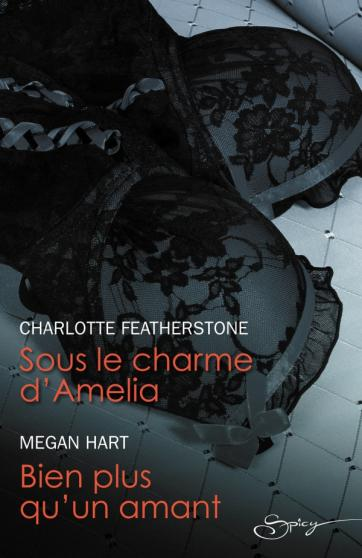 FEATHERSTONE Charlotte - HART Megan, Sous le charme d'Amelia / Bien plus qu'un amant 97822834