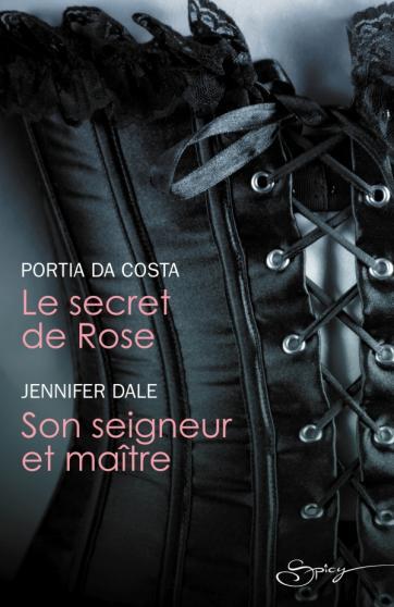DA COSTA Portia - DALE Jennifer, Le secret de Rose - Son seigneur et maître 97822835