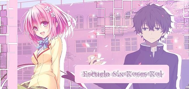 Escuela six roses rol