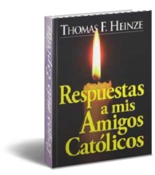 Respuestas a mis Amigos Católicos - Thomas F. Heinze Respue10